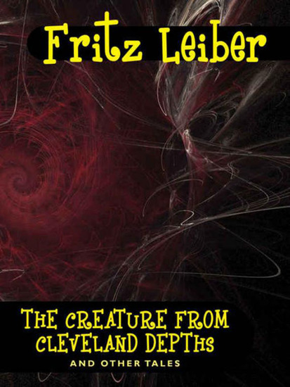 The Creature from Cleveland Depths and Other Tales - cover