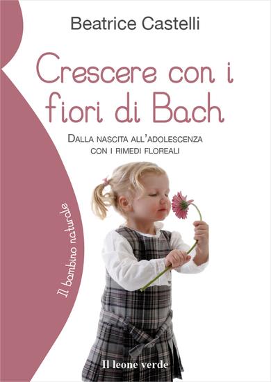 Crescere con i fiori di Bach - Dalla nascita all'adolescenza con i rimedi floreali - cover