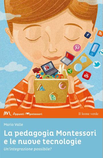 La pedagogia Montessori e le nuove tecnologie - Un'integrazione possibile? - cover