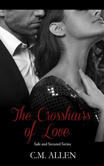The Crosshairs of Love - Safe and Secured series #1 - cover