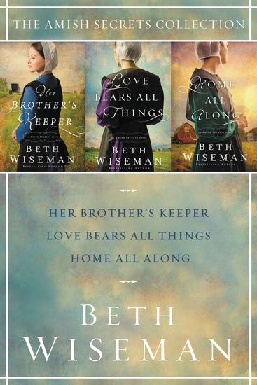 The Amish Secrets Collection - Her Brother's Keeper Love Bears All Things Home All Along - cover