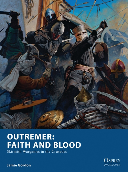 Outremer: Faith and Blood - Skirmish Wargames in the Crusades - cover