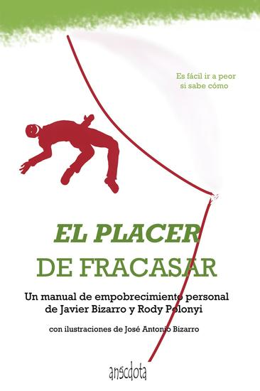 El placer de fracasar - Un Manual De Empobrecimiento Personal - cover