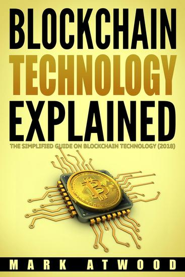 Blockchain Technology Explained: The Simplified Guide On Blockchain Technology (2018) - Cryptocurrency - cover
