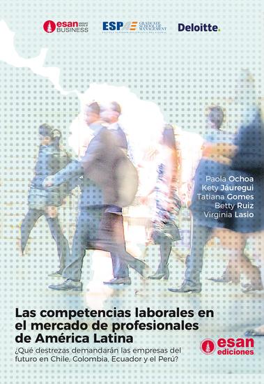 Las competencias laborales en el mercado de profesionales de América Latina - ¿Qué destrezas demandarán las empresas del futuro en Chile Colombia Ecuador y el Perú? - cover