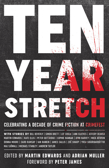 Ten Year Stretch - Celebrating a Decade of Crime Fiction at CrimeFest - cover