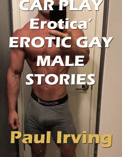 Car Play Erotica' Erotic Gay Male Stories - cover