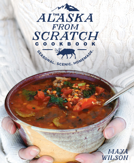 The Alaska from Scratch Cookbook - Seasonal Scenic Homemade - cover
