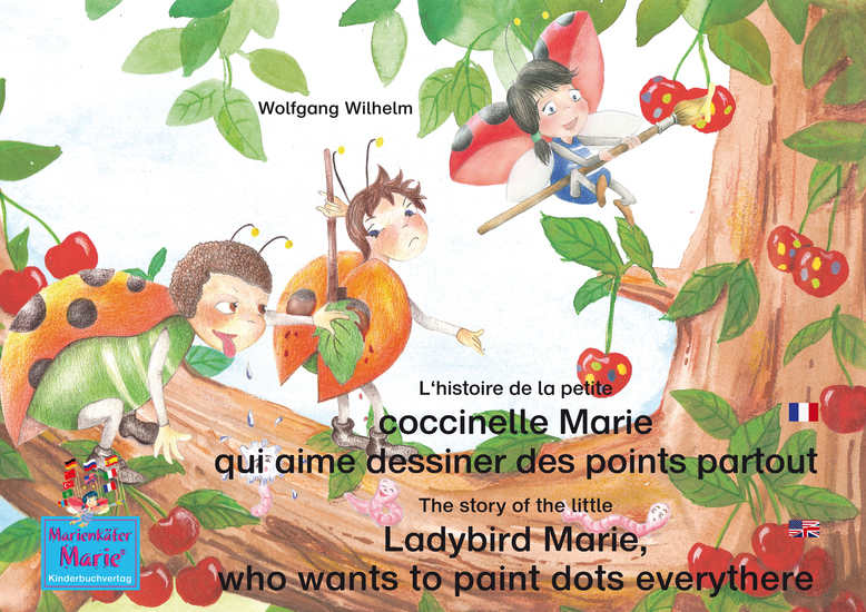 L'histoire de la petite coccinelle Marie qui aime dessiner des points partout Francais-Anglais y The story of the little Ladybird Marie who wants to paint dots everythere French-English - Tome 1 de la série de livres et pièces radiophoniques pour enfants: «Marie la coccinelle» y Number 1 from the... - cover