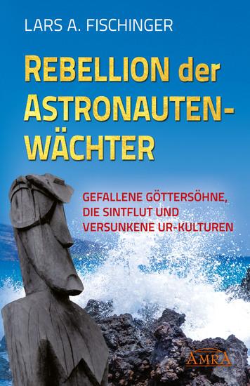 Rebellion der Astronautenwächter - Gefallene Göttersöhne die Sintflut und versunkene Ur-Kulturen - cover