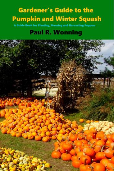 Gardener's Guide to the Pumpkin and Winter Squash - Gardener's Guide to Growing Your Vegetable Garden #13 - cover