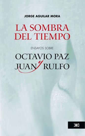 La sombra del tiempo - Ensayos sobre Octavio Paz y Juan Rulfo - cover