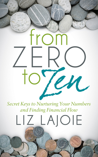 From Zero to Zen - Secret Keys to Nurturing Your Numbers and Finding Financial Flow - cover