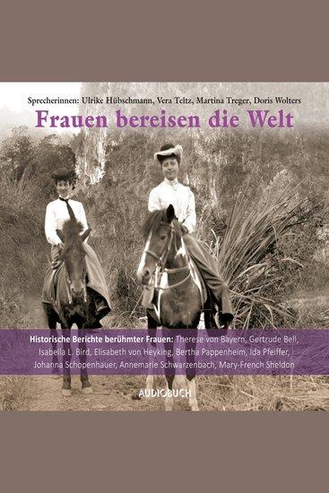 Frauen bereisen die Welt - 10 historische Berichte berühmter Frauen (Gekürzte Lesung) - cover