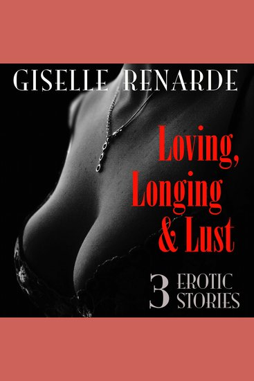 Loving Longing and Lust - 3 Erotic Stories - cover