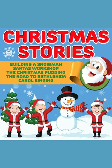 Christmas Stories - Building A Snowman Santas Workshop The Christmas Pudding The Road To Bethlehem Carol Singing - cover