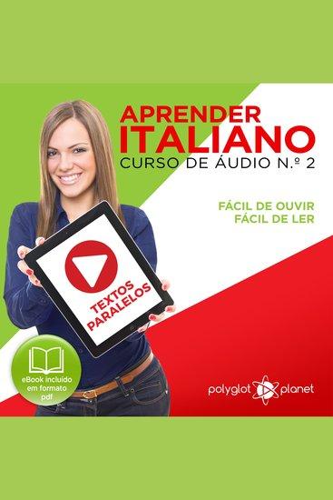 Aprender Italiano - Textos Paralelos - Fácil de ouvir - Fácil de ler CURSO DE ÁUDIO DE ITALIANO No 2 - Aprender Italiano - Aprenda com Áudio - cover