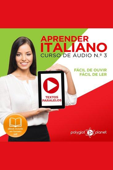 Aprender Italiano - Textos Paralelos - Fácil de ouvir - Fácil de ler CURSO DE ÁUDIO DE ITALIANO No 3 - Aprender Italiano - Aprenda com Áudio - cover