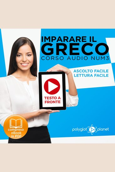 Imparare il Greco - Lettura Facile - Ascolto Facile - Testo a Fronte: Greco Corso Audio Num 3 [Learn Greek - Easy Reading - Easy Listening] - cover