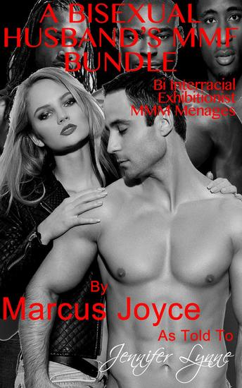 A Bisexual Husband's MMF Bundle: Bi Interracial Exhibitionist MMM Ménages - Bisexual Public Exhibitionism #4 - cover