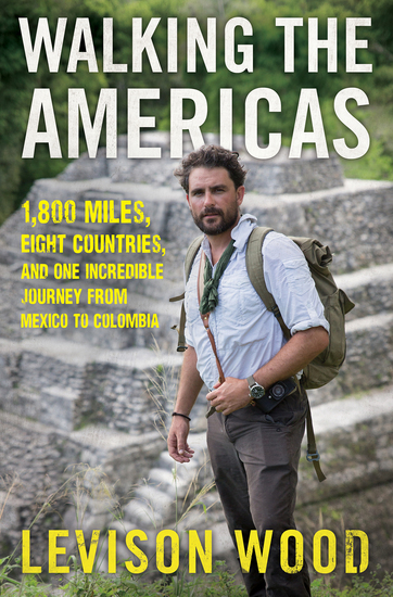 Walking the Americas - 1800 Miles Eight Countries and One Incredible Journey from Mexico to Colombia - cover