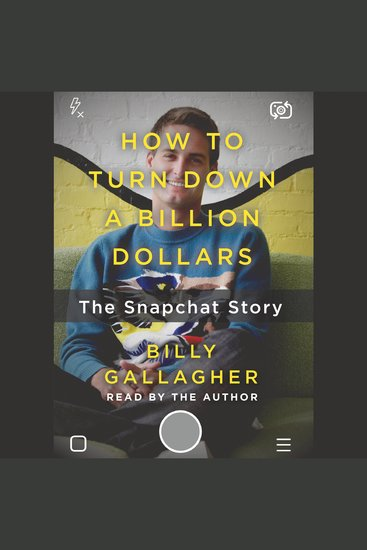 How to Turn Down a Billion Dollars - The Snapchat Story - cover