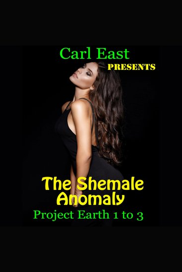The Shemale Anomaly - Project Earth 1 to 3 - cover