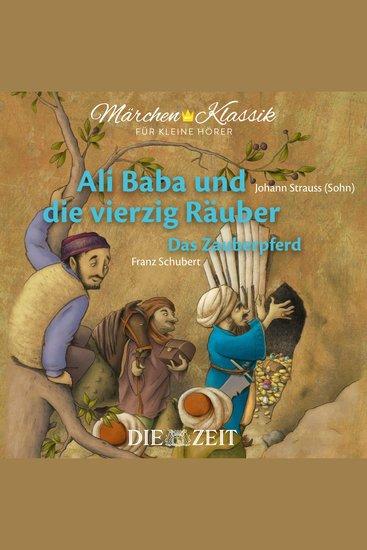 """Die ZEIT-Edition """"Märchen Klassik für kleine Hörer"""" - Ali Baba und die vierzig Räuber und Das Zauberpferd mit Musik von Johann Strauss (Sohn) und Franz Schubert - cover"""