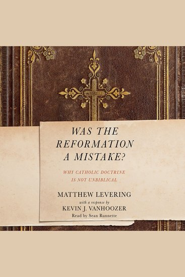 Was the Reformation a Mistake? - Why Catholic Doctrine Is Not Unbiblical - cover