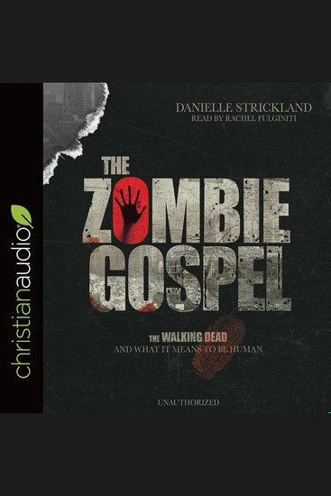 The Zombie Gospel - The Walking Dead and What it Means to Be Human - cover