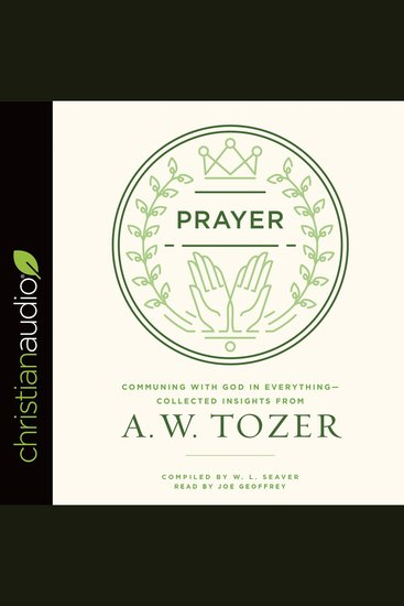 Prayer - Communing with God in Everything - Collected Insights from A W Tozer - cover
