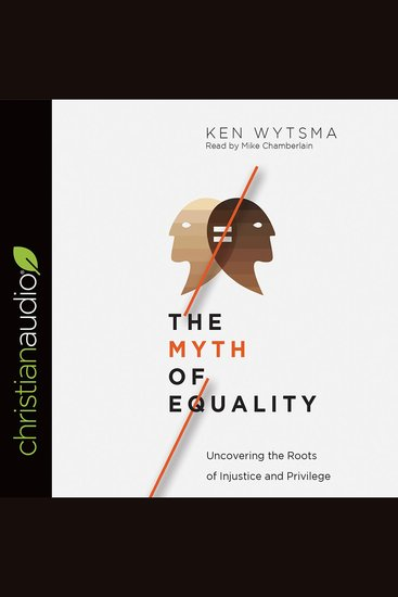 The Myth of Equality - Uncovering the Roots of Injustice and Privilege - cover