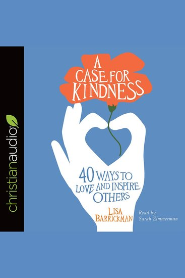Case for Kindness A - 40 Ways to Love and Inspire Others - cover