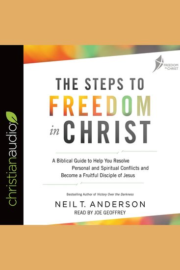 The Steps to Freedom in Christ - A Biblical Guide to Help You Resolve Personal and Spiritual Conflicts and Become a Fruitful Disciple of Jesus - cover