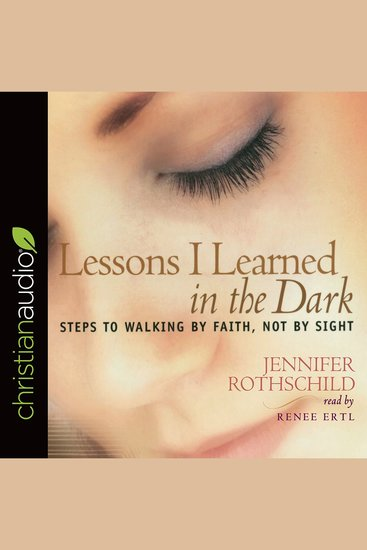 Lessons I Learned in the Dark - Steps to Walking by Faith Not by Sight - cover