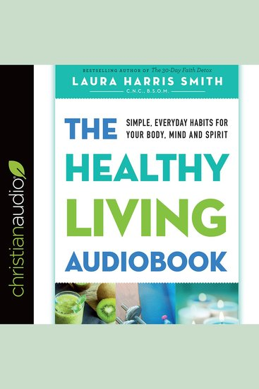 The Healthy Living Audiobook - Simple Everyday Habits for Your Body Mind and Spirit - cover