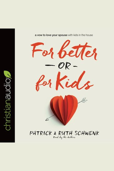 For Better or for Kids - A Vow to Love Your Spouse with Kids in the House - cover