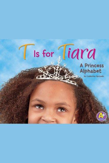 T Is for Tiara - A Princess Alphabet - cover