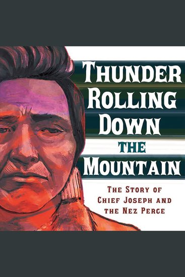 Thunder Rolling Down the Mountain - The Story of Chief Joseph and the Nez Perce - cover
