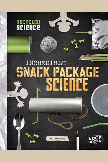 Incredible Snack Package Science - cover