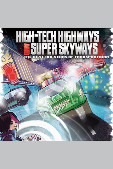 High-Tech Highways and Super Skyways - The Next 100 Years of Transportation - cover