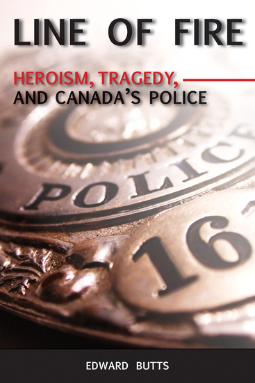 Line of Fire - Heroism Tragedy and Canada's Police - cover