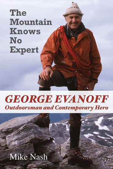 The Mountain Knows No Expert - George Evanoff Outdoorsman and Contemporary Hero - cover