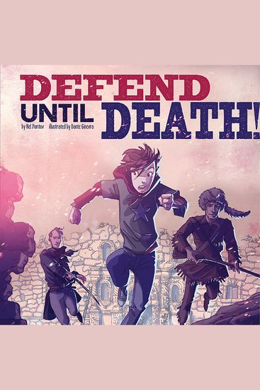 Defend Until Death! - Nickolas Flux and the Battle of the Alamo - cover