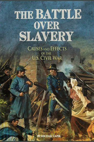The Battle over Slavery - Causes and Effects of the US Civil War - cover