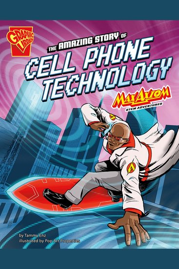 The Amazing Story of Cell Phone Technology - Max Axiom STEM Adventures - cover