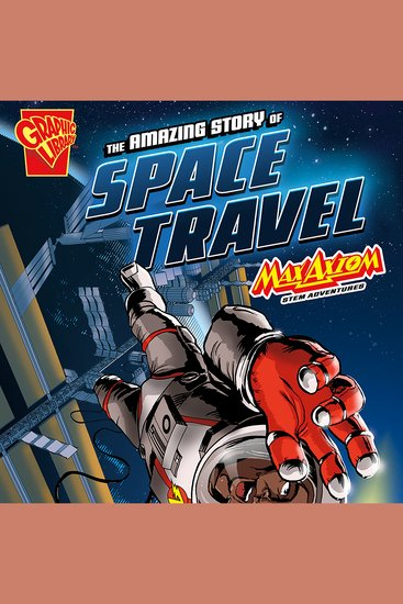 The Amazing Story of Space Travel - Max Axiom STEM Adventures - cover