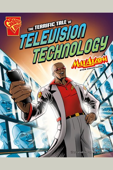 The Terrific Tale of Television Technology - Max Axiom STEM Adventures - cover