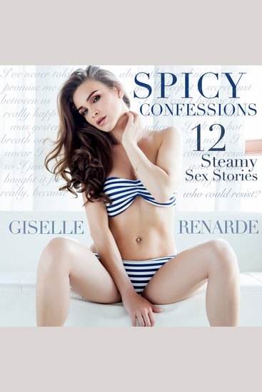 Spicy Confessions - 12 Steamy Sex Stories - cover