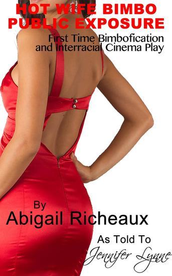 Hot Wife Bimbo Public Exposure: First Time Bimbofication and Interracial Cinema Play - Bimbo Hot Wife Exhibitionism #1 - cover